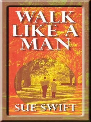 Walk Like a Man by Sue Swift