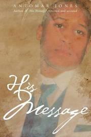 His Message by Antomar D Jones