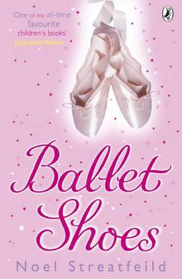 Ballet Shoes: A Story of Three Children on the Stage by Noel Streatfeild