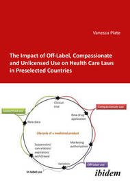 The Impact of Off-Label, Compassionate, and Unlicensed Use on Health Care Laws in Preselected Countries by Vanessa Plate