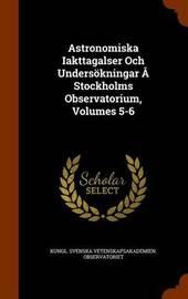 Astronomiska Iakttagalser Och Undersokningar a Stockholms Observatorium, Volumes 5-6 image