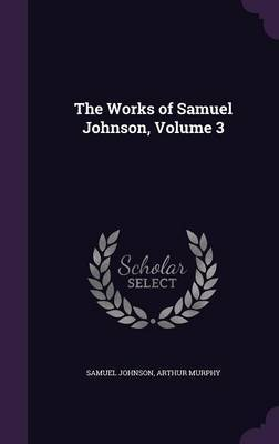 The Works of Samuel Johnson, Volume 3 by Samuel Johnson