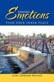 Denied Emotions: Find Your Inner Peace by Gary Gordon Milner