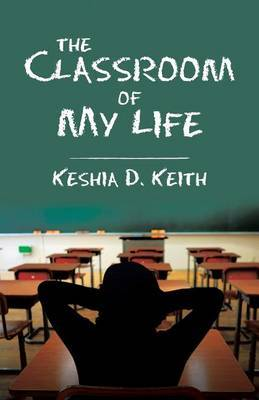 The Classroom of My Life by Keshia D Keith image