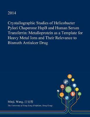 Crystallographic Studies of Helicobacter Pylori Chaperone Hspb and Human Serum Transferrin by Minji Wang