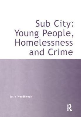 Sub City: Young People, Homelessness and Crime by Julia Wardhaugh