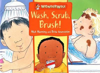 Wonderwise: Wash, Scrub, Brush: A book about keeping clean by Mick Manning