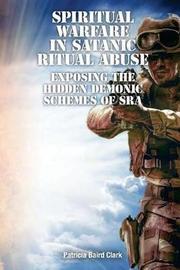Spiritual Warfare in Satanic Ritual Abuse by Patricia Baird Clark