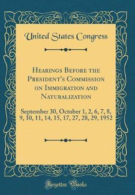 Hearings Before the President's Commission on Immigration and Naturalization by United States Congress