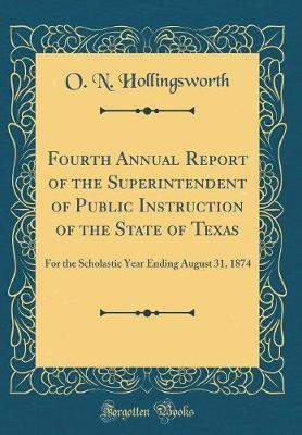Fourth Annual Report of the Superintendent of Public Instruction of the State of Texas by O N Hollingsworth
