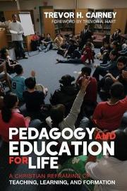 Pedagogy and Education for Life by Trevor H. Cairney