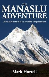 The Manaslu Adventure by Mark Horrell