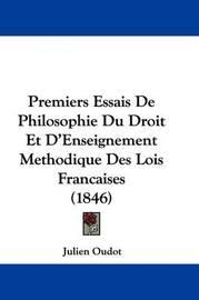 Premiers Essais De Philosophie Du Droit Et D'Enseignement Methodique Des Lois Francaises (1846) by Julien Oudot image
