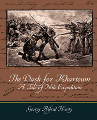 The Dash for Khartoum - A Tale of Nile Expedition by G.A.Henty