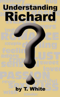 Understanding Richard by T White, MD