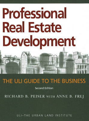 Professional Real Estate Development: The ULI Guide to the Business by Richard B. Peiser