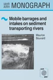 Mobile Barrages and Intakes on Sediment Transporting Rivers by Maurice Bouvard