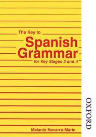 The Key to Spanish Grammar: For Key Stages 3 and 4 by Melanie Navarro-Marin image
