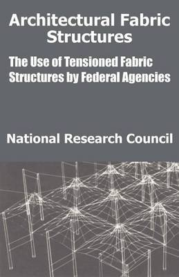 Architectural Fabric Structures: The Use of Tensioned Fabric Structures by Federal Agencies by National Research Council
