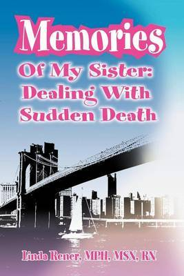 Memories of My Sister: Dealing with Sudden Death by Linda Rener