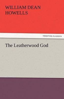 The Leatherwood God by William Dean Howells
