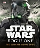 Star Wars Rogue One the Ultimate Visual Guide by DK