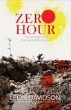 Zero Hour: The Anzacs on the Western Front by Leon Davidson