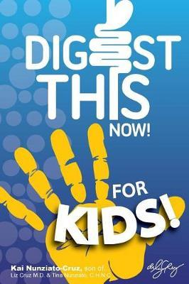 Digest This Now... for Kids! by Kai Nunziato-Cruz