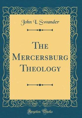 The Mercersburg Theology (Classic Reprint) by John I Swander image
