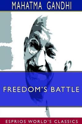 Freedom's Battle (Esprios Classics) by Mahatma Gandhi