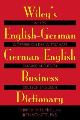 Wiley's English-German, German-English Business Dictionary by Christa Britt