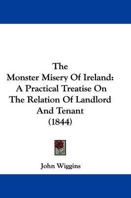 The Monster Misery of Ireland: A Practical Treatise on the Relation of Landlord and Tenant (1844) by John Wiggins image