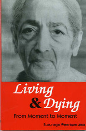 Living and Dying from Moment to Moment by Susunaga Weeraperuma