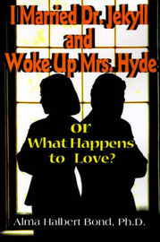I Married Dr. Jekyll and Woke Up Mrs. Hyde by Alma Halbert Bond image