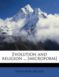 Evolution and Religion ... [Microform] by Henry Ward Beecher