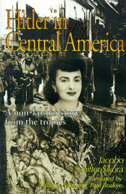 Hitler in Central America: A Non-Kosher Story from the Tropics by Jacobo Schifter-Sikora, Ph.D.