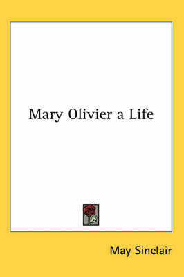 Mary Olivier a Life by May Sinclair