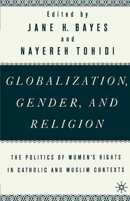 Globalization, Gender, and Religion by Jane H. Bayes