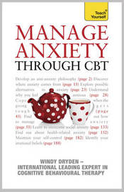 Manage Anxiety Through CBT: Teach Yourself by Windy Dryden