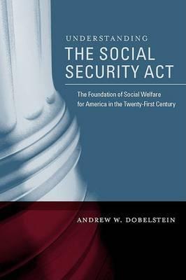 Understanding the Social Security Act by Andrew Dobelstein