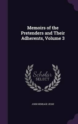 Memoirs of the Pretenders and Their Adherents, Volume 3 by John Heneage Jesse image