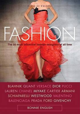 Fashion: The 50 Most Influential Fashion Designers of All Time by Bonnie English