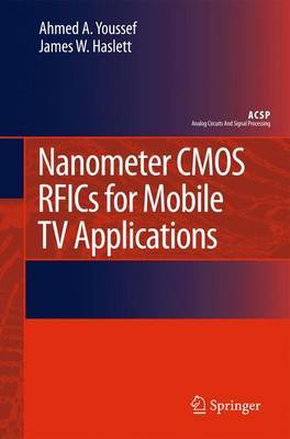 Nanometer CMOS RFICs for Mobile TV Applications by Ahmed A. Youssef