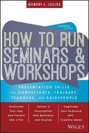 How to Run Seminars and Workshops by Robert L Jolles