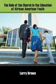 The Role of the Church in the Education of African American Youth by Larry Brown image