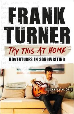 Try This At Home: Adventures in songwriting by Frank Turner