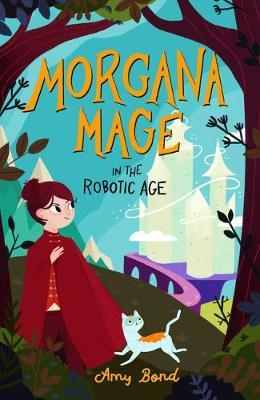 Morgana Mage in the Robotic Age by Amy Bond