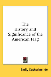 The History and Significance of the American Flag by Emily Katherine Ide image
