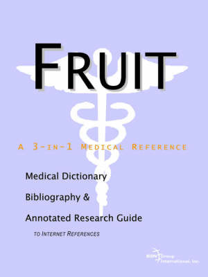 Fruit - A Medical Dictionary, Bibliography, and Annotated Research Guide to Internet References by ICON Health Publications