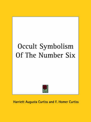 Occult Symbolism of the Number Six by F. Homer Curtiss